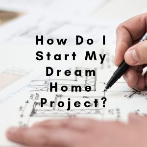 How do i start my dream home project